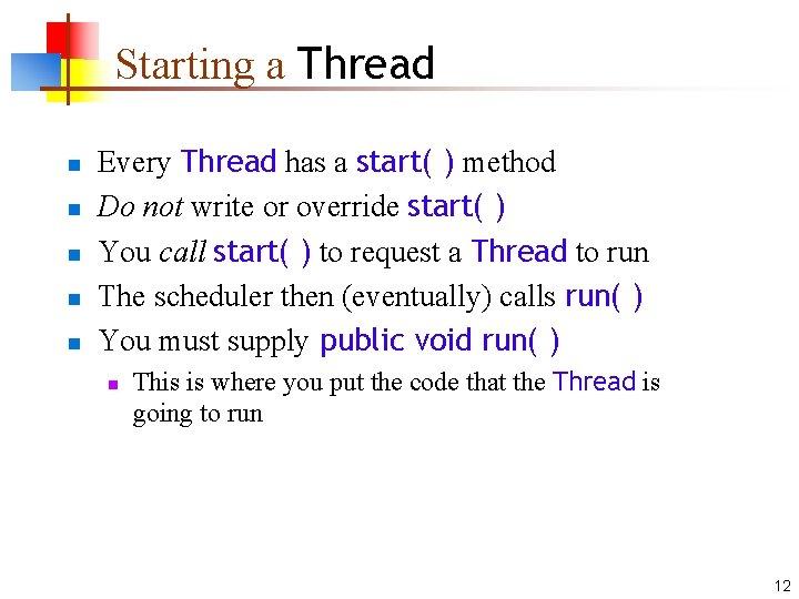 Starting a Thread n n n Every Thread has a start( ) method Do