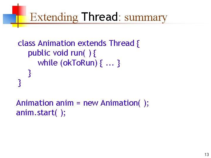 Extending Thread: summary class Animation extends Thread { public void run( ) { while