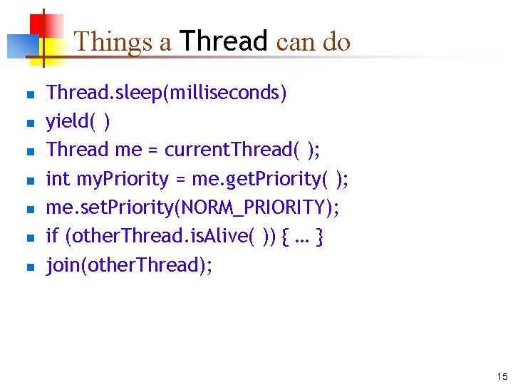 Things a Thread can do n n n n Thread. sleep(milliseconds) yield( ) Thread