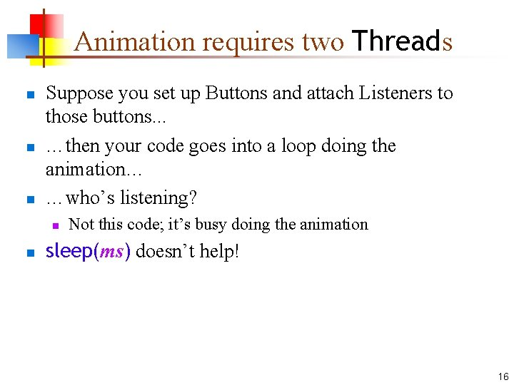 Animation requires two Threads n n n Suppose you set up Buttons and attach