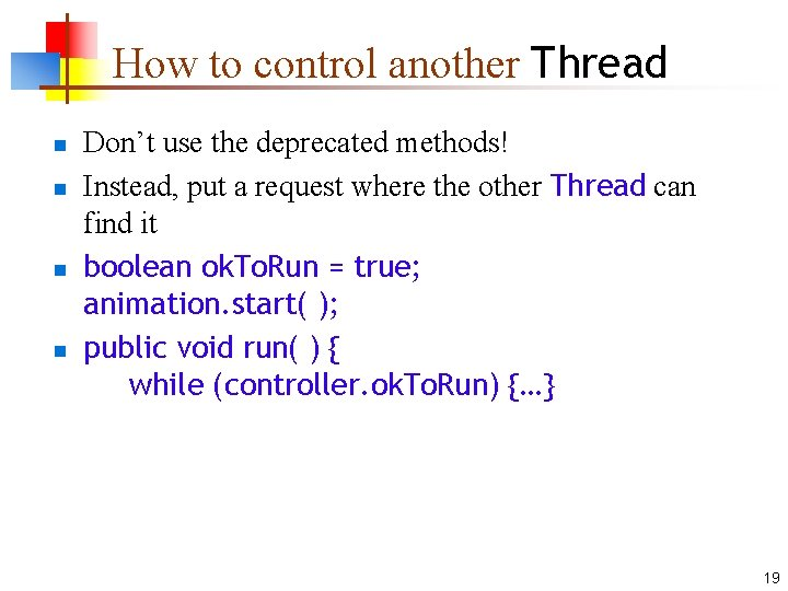 How to control another Thread n n Don't use the deprecated methods! Instead, put