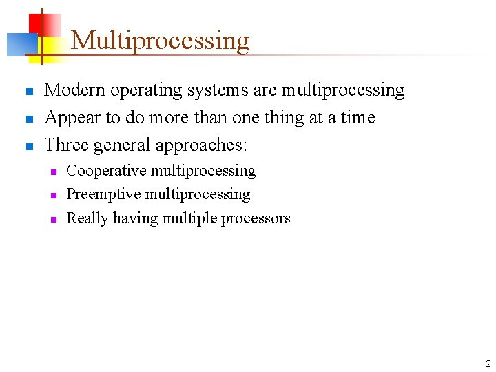 Multiprocessing n n n Modern operating systems are multiprocessing Appear to do more than