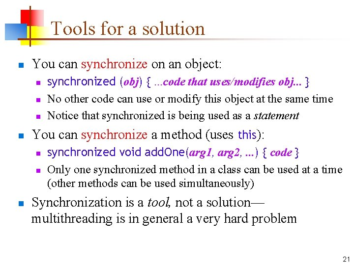 Tools for a solution n You can synchronize on an object: n n You
