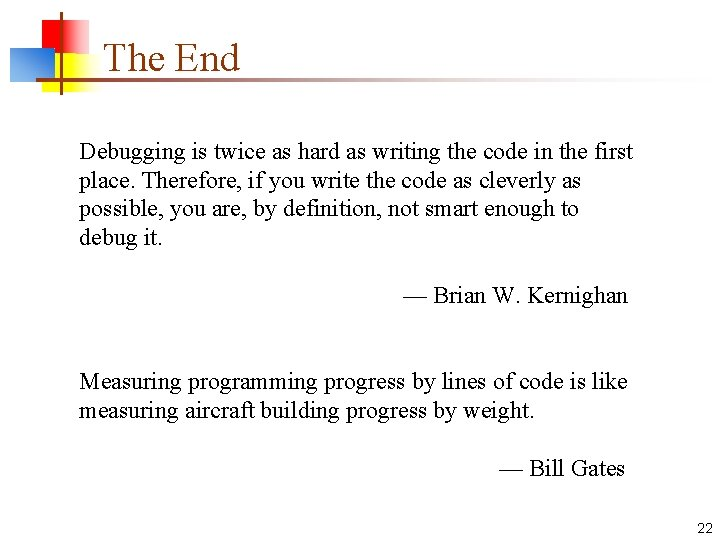 The End Debugging is twice as hard as writing the code in the first