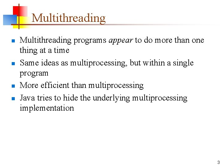 Multithreading n n Multithreading programs appear to do more than one thing at a