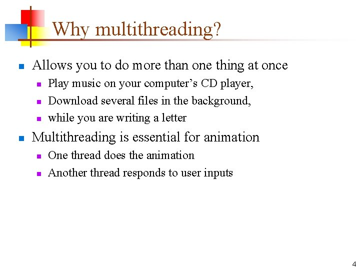 Why multithreading? n Allows you to do more than one thing at once n