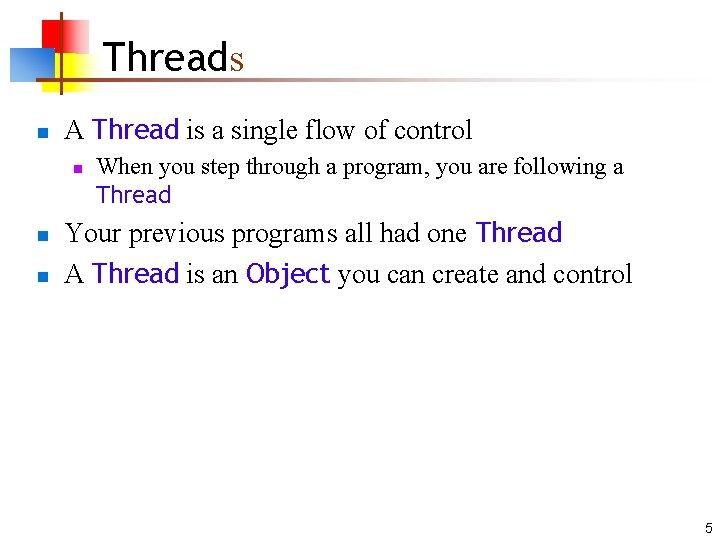 Threads n A Thread is a single flow of control n n n When