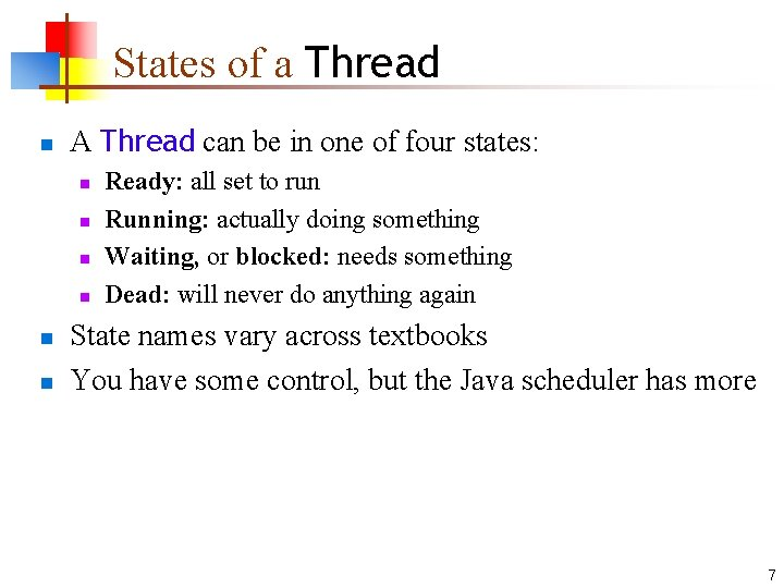 States of a Thread n A Thread can be in one of four states:
