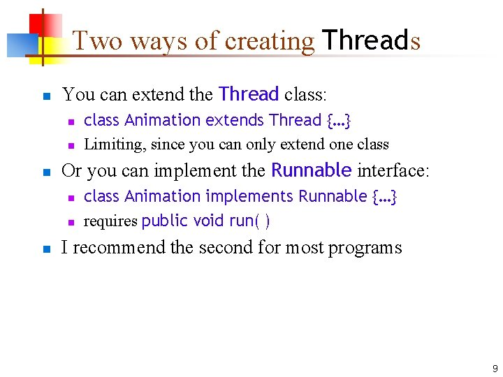 Two ways of creating Threads n You can extend the Thread class: n n