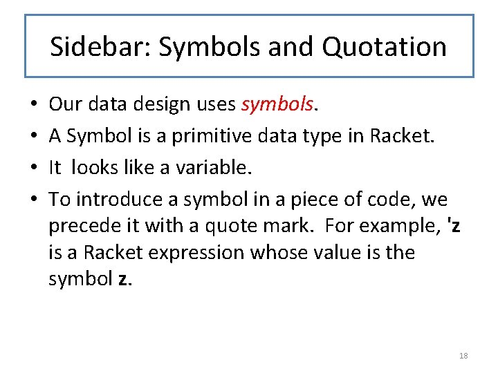 Sidebar: Symbols and Quotation • • Our data design uses symbols. A Symbol is