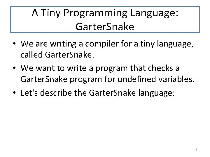A Tiny Programming Language: Garter. Snake • We are writing a compiler for a