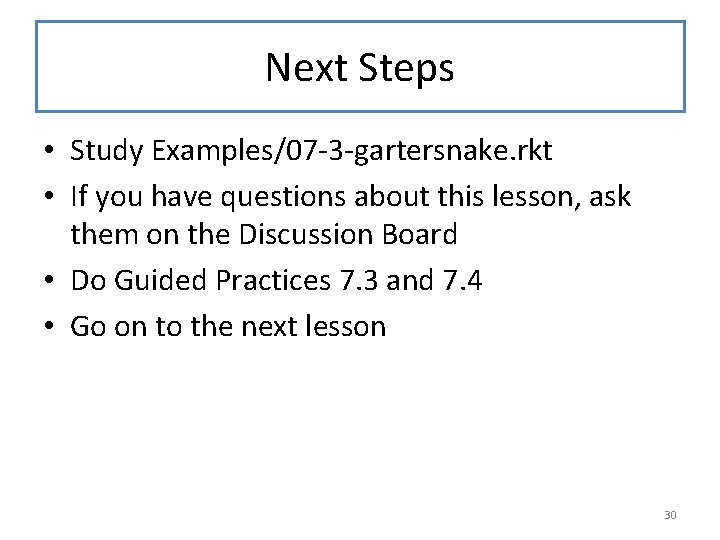 Next Steps • Study Examples/07 -3 -gartersnake. rkt • If you have questions about