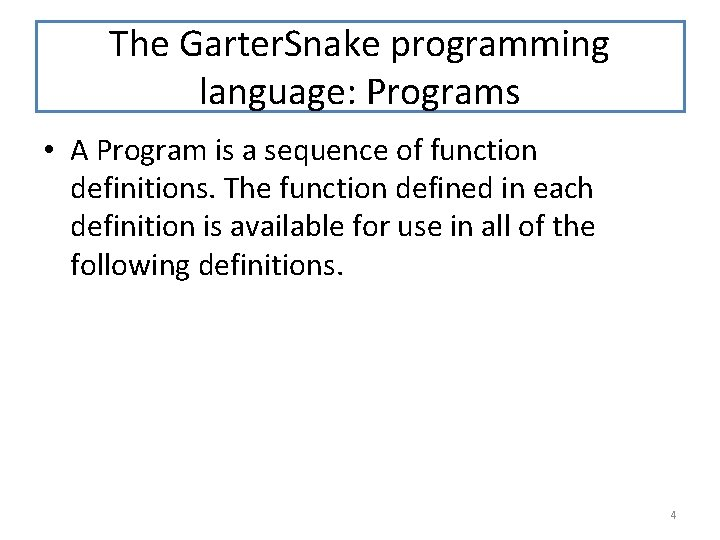 The Garter. Snake programming language: Programs • A Program is a sequence of function