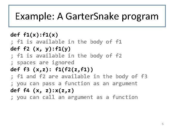 Example: A Garter. Snake program def f 1(x): f 1(x) ; f 1 is