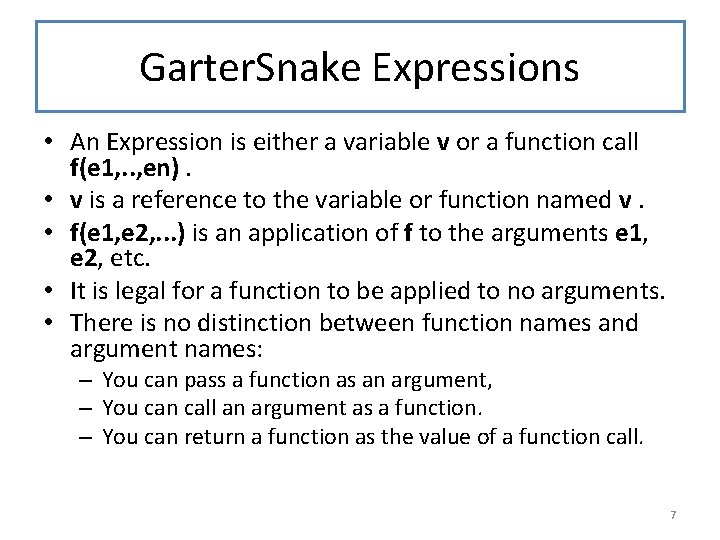 Garter. Snake Expressions • An Expression is either a variable v or a function