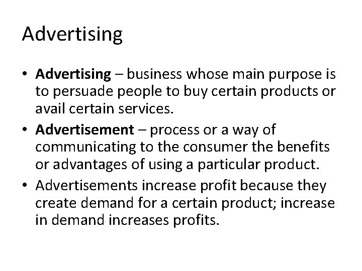 Advertising • Advertising – business whose main purpose is to persuade people to buy