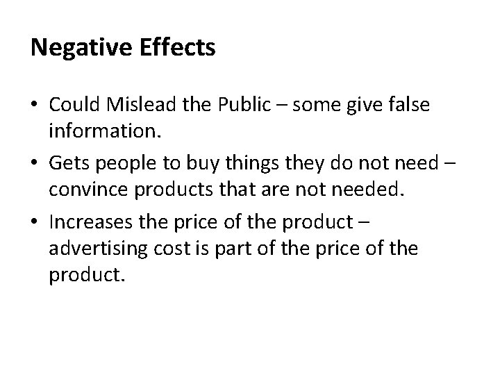 Negative Effects • Could Mislead the Public – some give false information. • Gets