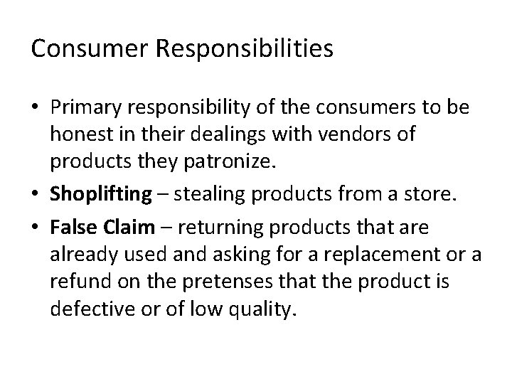 Consumer Responsibilities • Primary responsibility of the consumers to be honest in their dealings