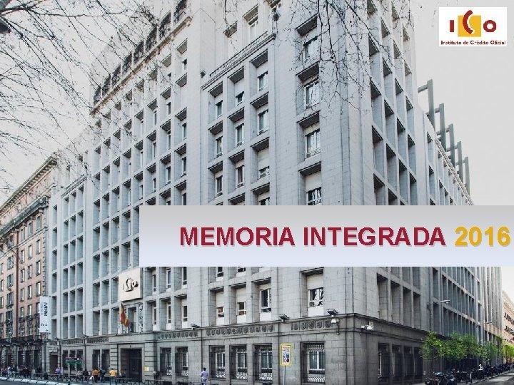 MEMORIA INTEGRADA 2016 1