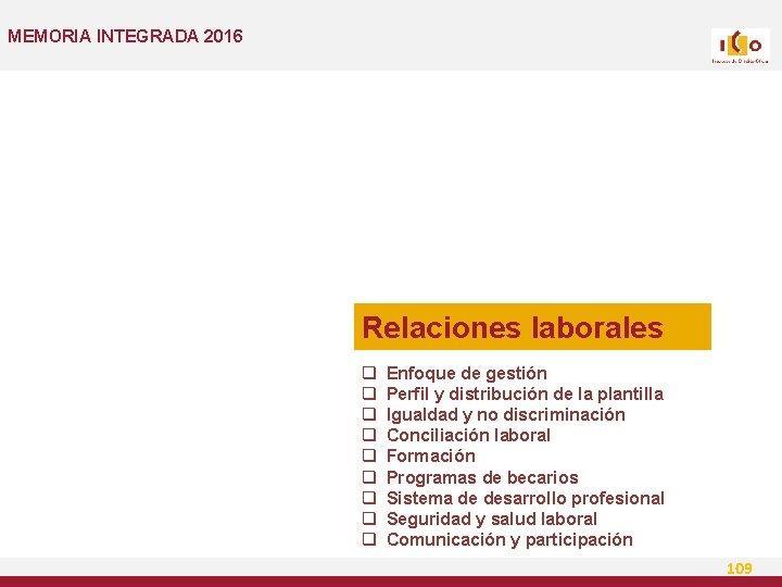 MEMORIA INTEGRADA 2016 Relaciones laborales q q q q q Enfoque de gestión Perfil