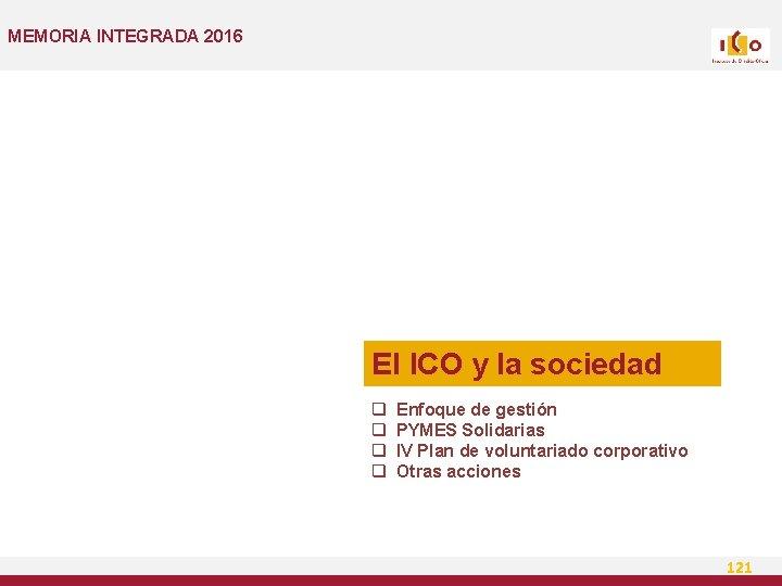 MEMORIA INTEGRADA 2016 El ICO y la sociedad q q Enfoque de gestión PYMES