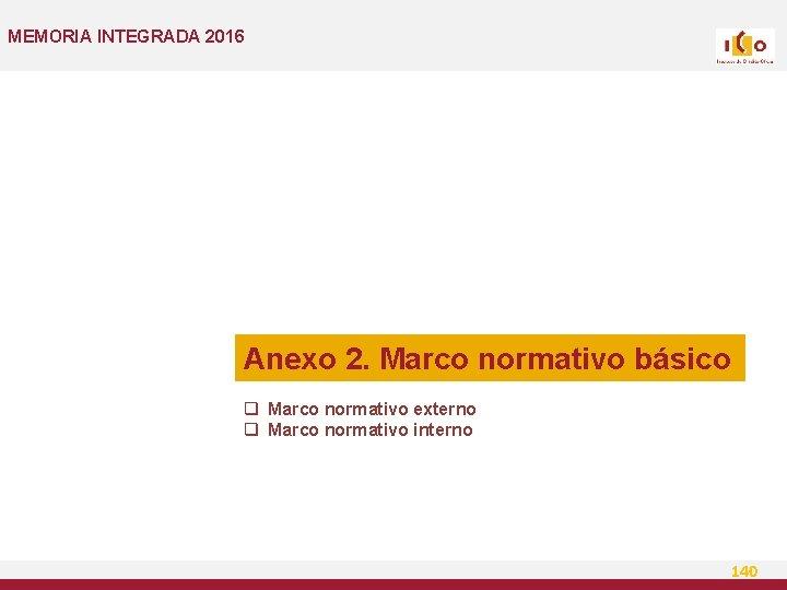 MEMORIA INTEGRADA 2016 Anexo 2. Marco normativo básico q Marco normativo externo q Marco