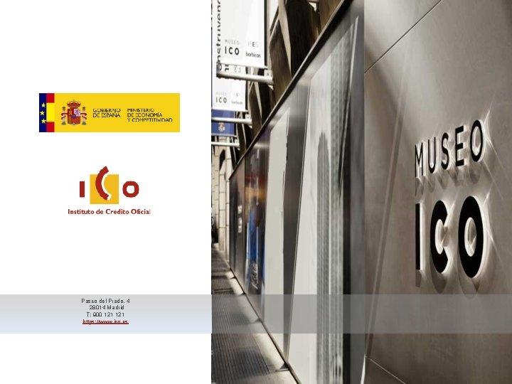 Paseo del Prado, 4 28014 Madrid T: 900 121 https: //www. ico. es 161