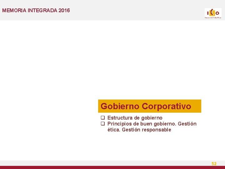 MEMORIA INTEGRADA 2016 Gobierno Corporativo q Estructura de gobierno q Principios de buen gobierno.