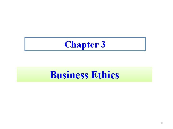 Chapter 3 Business Ethics 0