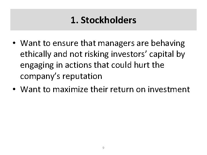 1. Stockholders • Want to ensure that managers are behaving ethically and not risking