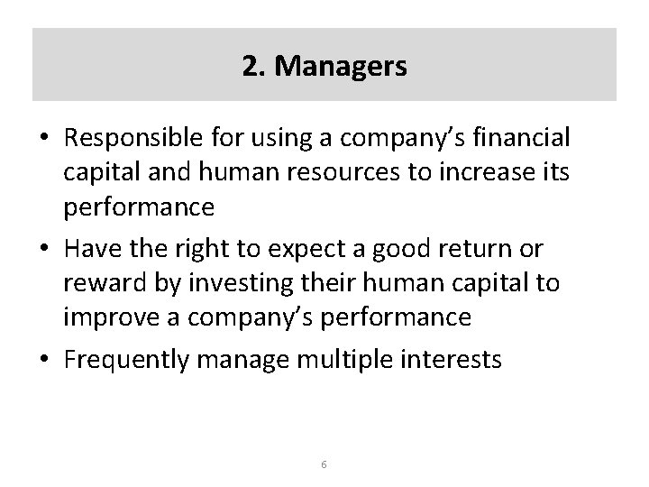 2. Managers • Responsible for using a company's financial capital and human resources to