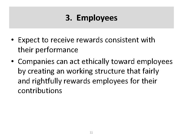 3. Employees • Expect to receive rewards consistent with their performance • Companies can