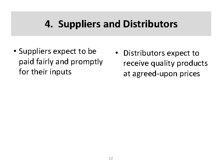 4. Suppliers and Distributors • Suppliers expect to be paid fairly and promptly for