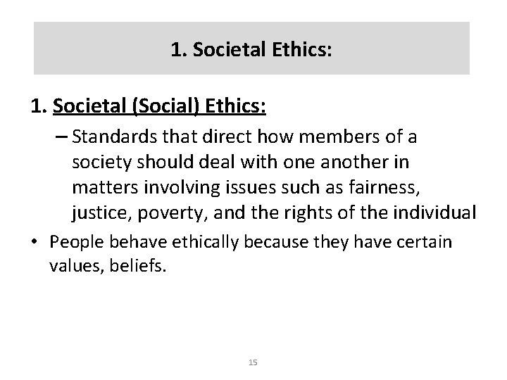 1. Societal Ethics: 1. Societal (Social) Ethics: – Standards that direct how members of