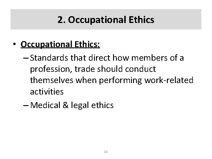 2. Occupational Ethics • Occupational Ethics: – Standards that direct how members of a
