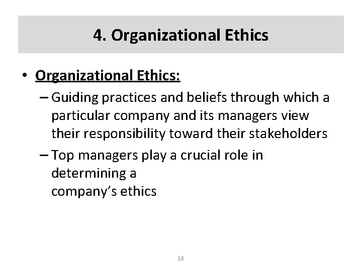 4. Organizational Ethics • Organizational Ethics: – Guiding practices and beliefs through which a
