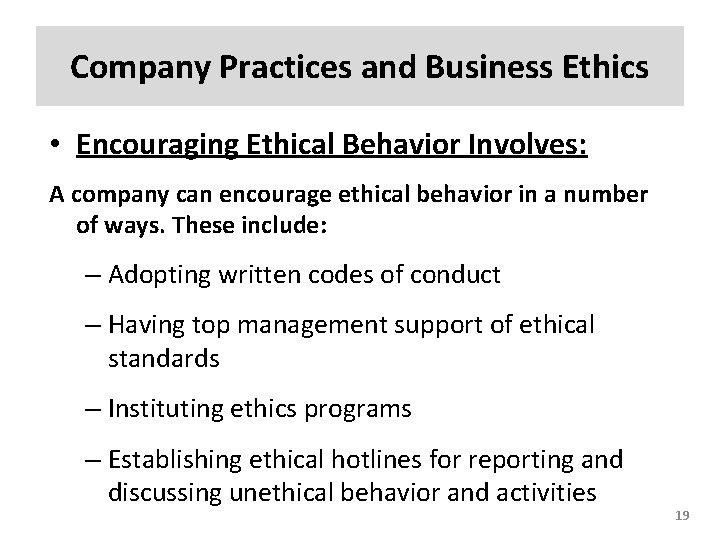 Company Practices and Business Ethics • Encouraging Ethical Behavior Involves: A company can encourage