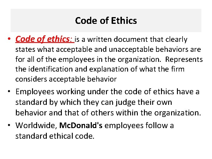 Code of Ethics • Code of ethics: is a written document that clearly states