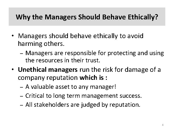 Why the Managers Should Behave Ethically? • Managers should behave ethically to avoid harming