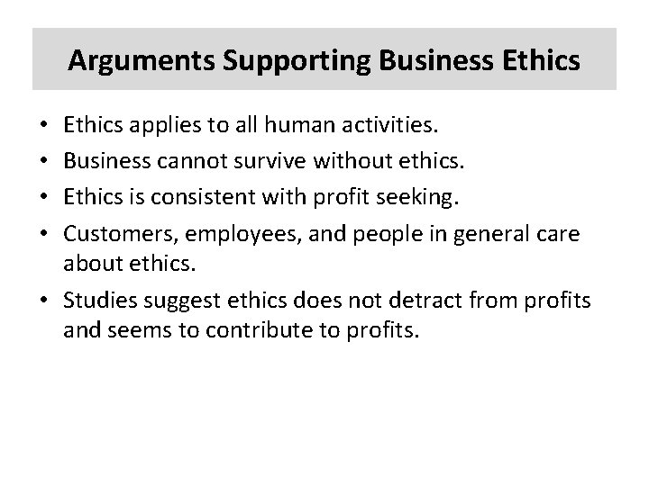 Arguments Supporting Business Ethics applies to all human activities. Business cannot survive without ethics.