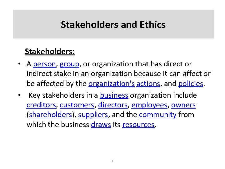 Stakeholders and Ethics Stakeholders: • A person, group, or organization that has direct or
