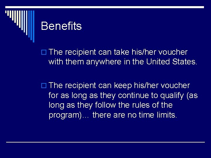 Benefits o The recipient can take his/her voucher with them anywhere in the United