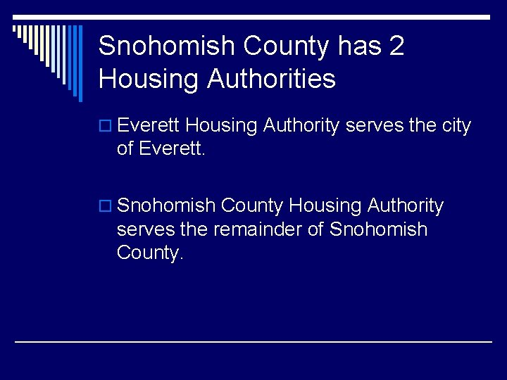 Snohomish County has 2 Housing Authorities o Everett Housing Authority serves the city of