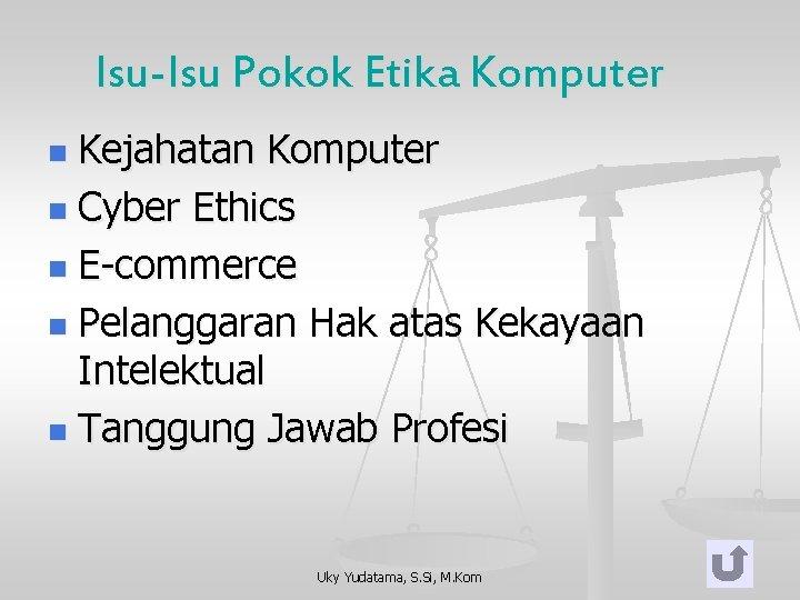 Isu-Isu Pokok Etika Komputer Kejahatan Komputer n Cyber Ethics n E-commerce n Pelanggaran Hak