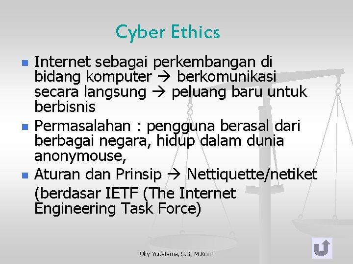 Cyber Ethics n n n Internet sebagai perkembangan di bidang komputer berkomunikasi secara langsung