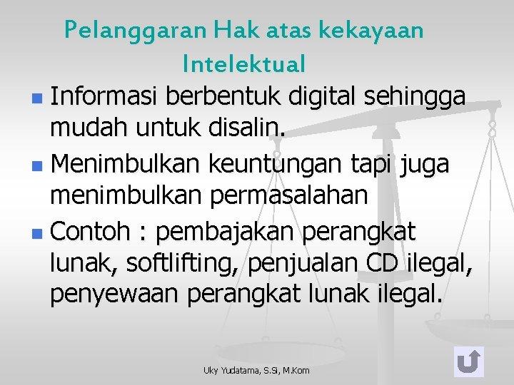 Pelanggaran Hak atas kekayaan Intelektual Informasi berbentuk digital sehingga mudah untuk disalin. n Menimbulkan
