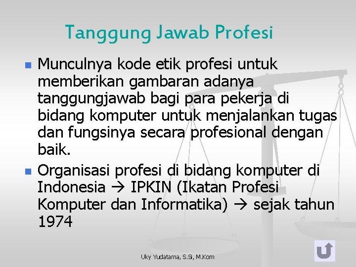 Tanggung Jawab Profesi n n Munculnya kode etik profesi untuk memberikan gambaran adanya tanggungjawab