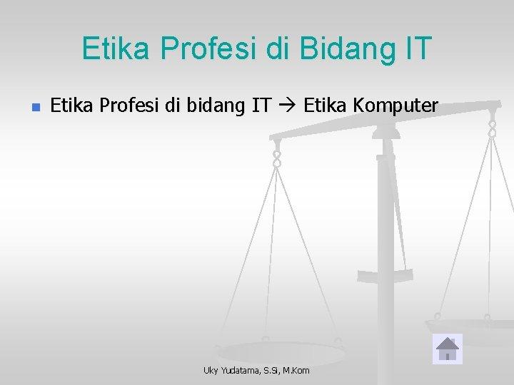 Etika Profesi di Bidang IT n Etika Profesi di bidang IT Etika Komputer Uky