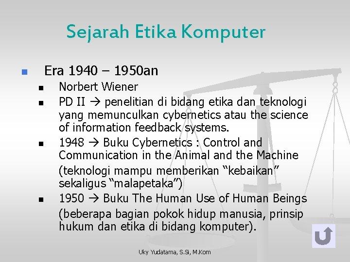 Sejarah Etika Komputer n Era 1940 – 1950 an n n Norbert Wiener PD