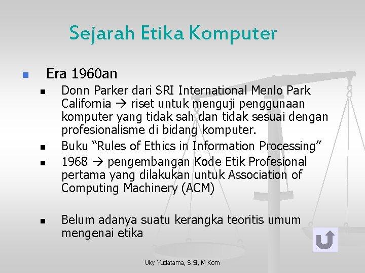 Sejarah Etika Komputer n Era 1960 an n n Donn Parker dari SRI International